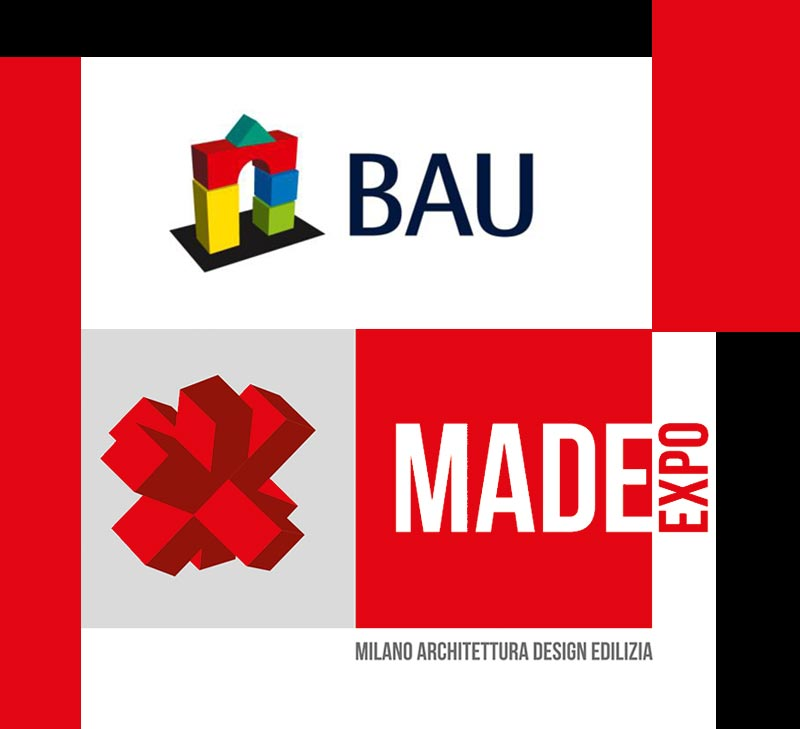 We exhibit usually at the fairs BAU in Munich and MADE EXPO in Milan
